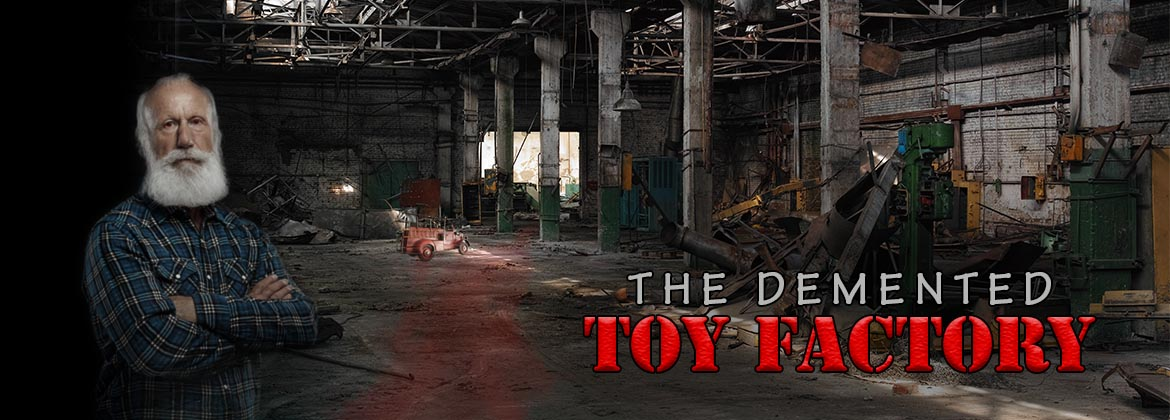 The Demented Toy Factory